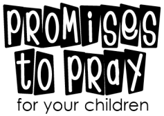 Promises to Pray for Your Children